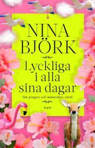 Nina Björk: Lyckliga i alla sina dagar